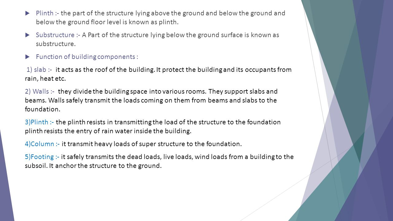  Plinth :- the part of the structure lying above the ground and below the ground and below the ground floor level is known as plinth.  Substructure