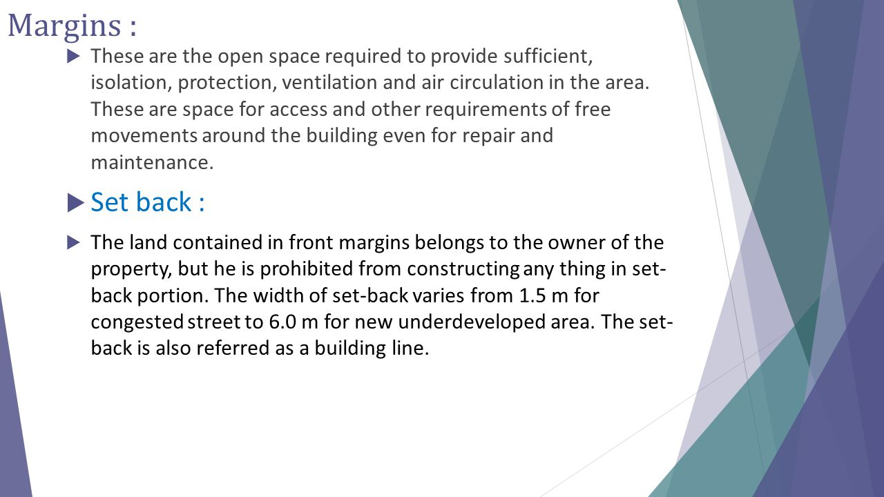 Margins :  These are the open space required to provide sufficient, isolation, protection, ventilation and air circulation in the area. These are spa