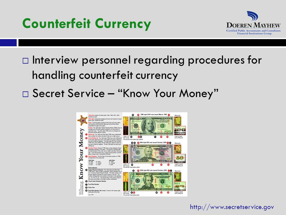  Interview personnel regarding procedures for handling counterfeit currency  Secret Service – Know Your Money Counterfeit Currency http://www.secretservice.gov