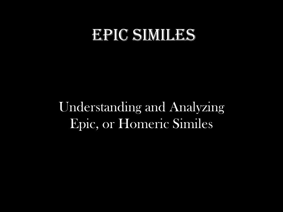 Epic Similes Understanding and Analyzing Epic, or Homeric Similes