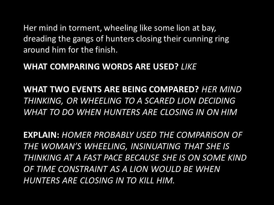 WHAT COMPARING WORDS ARE USED? LIKE WHAT TWO EVENTS ARE BEING COMPARED? HER MIND THINKING, OR WHEELING TO A SCARED LION DECIDING WHAT TO DO WHEN HUNTE