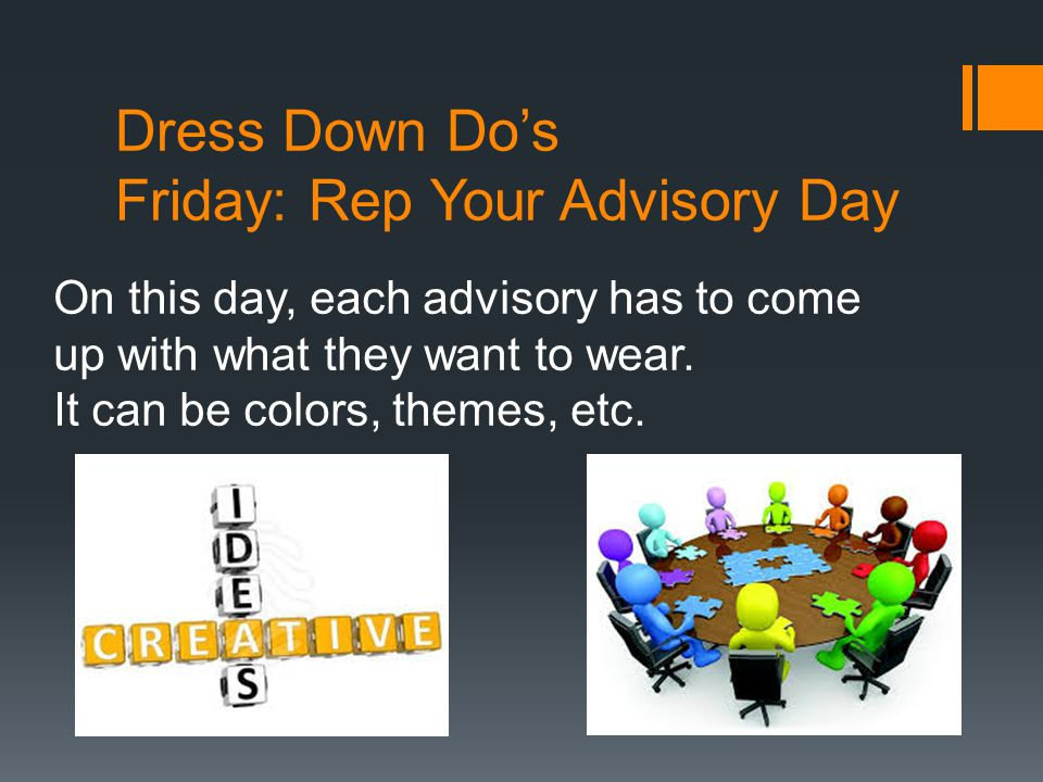 Dress Down Do's Friday: Rep Your Advisory Day On this day, each advisory has to come up with what they want to wear.