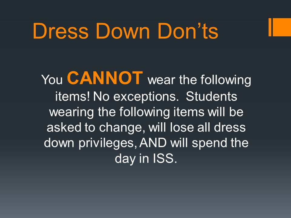 Dress Down Don'ts You CANNOT wear the following items.