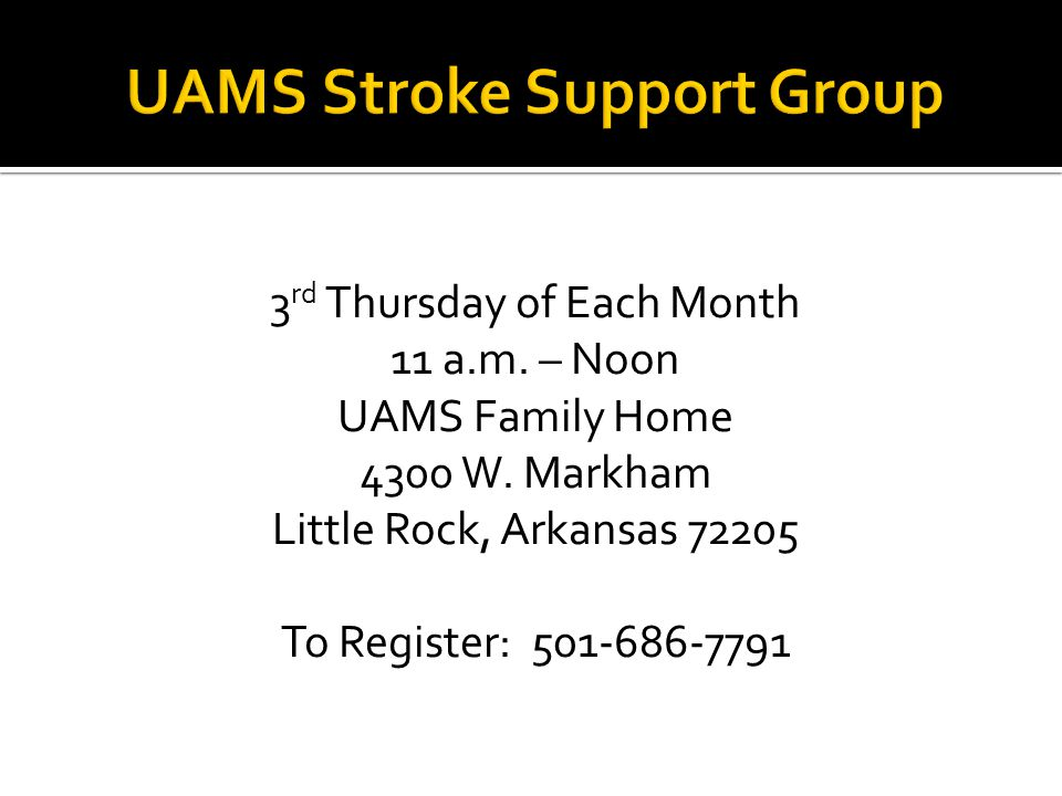 3 rd Thursday of Each Month 11 a.m. – Noon UAMS Family Home 4300 W.