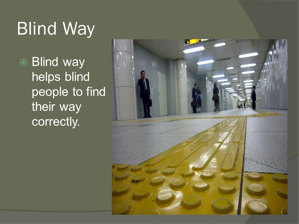 Blind Way  Blind way helps blind people to find their way correctly.