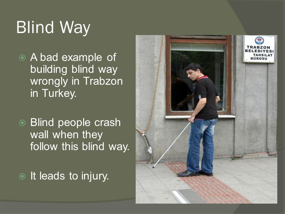 Blind Way  A bad example of building blind way wrongly in Trabzon in Turkey.  Blind people crash wall when they follow this blind way.  It leads to