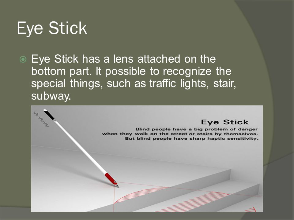 Eye Stick  Eye Stick has a lens attached on the bottom part.