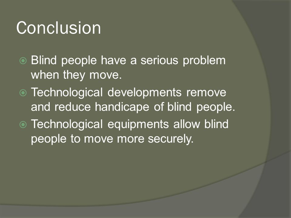 Conclusion  Blind people have a serious problem when they move.
