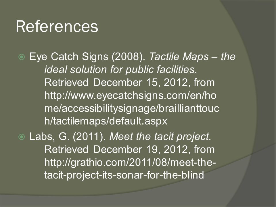 References  Eye Catch Signs (2008). Tactile Maps – the ideal solution for public facilities. Retrieved December 15, 2012, from http://www.eyecatchsig
