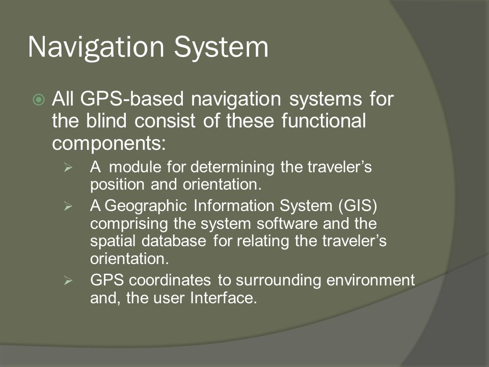 Navigation System  The first module of this system is concerned with determining the position and orientation of the traveler.