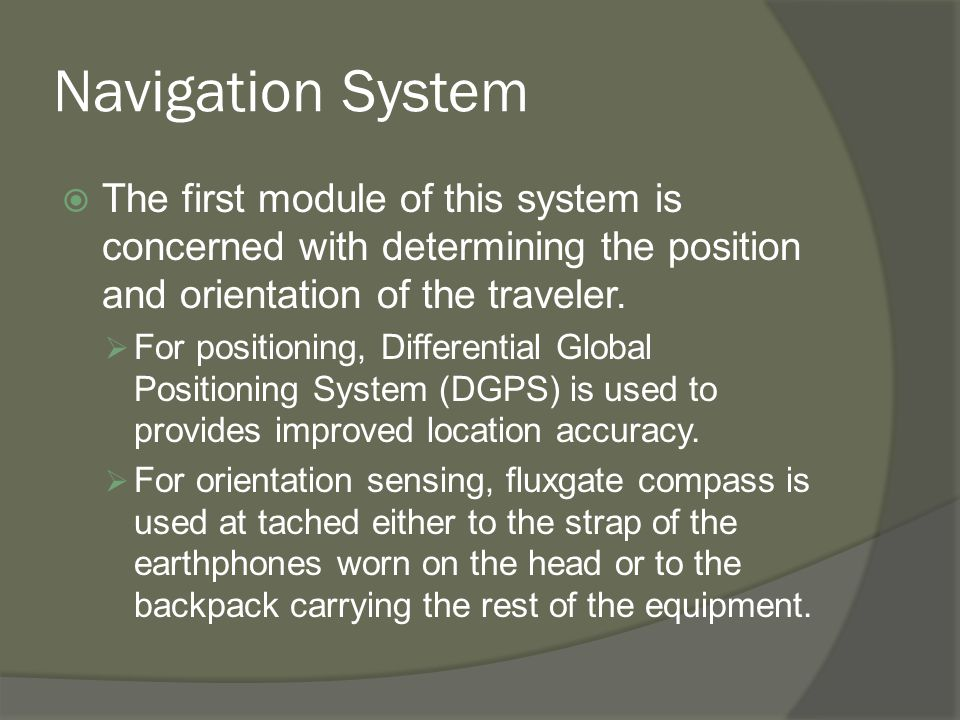 Navigation System  The first module of this system is concerned with determining the position and orientation of the traveler.