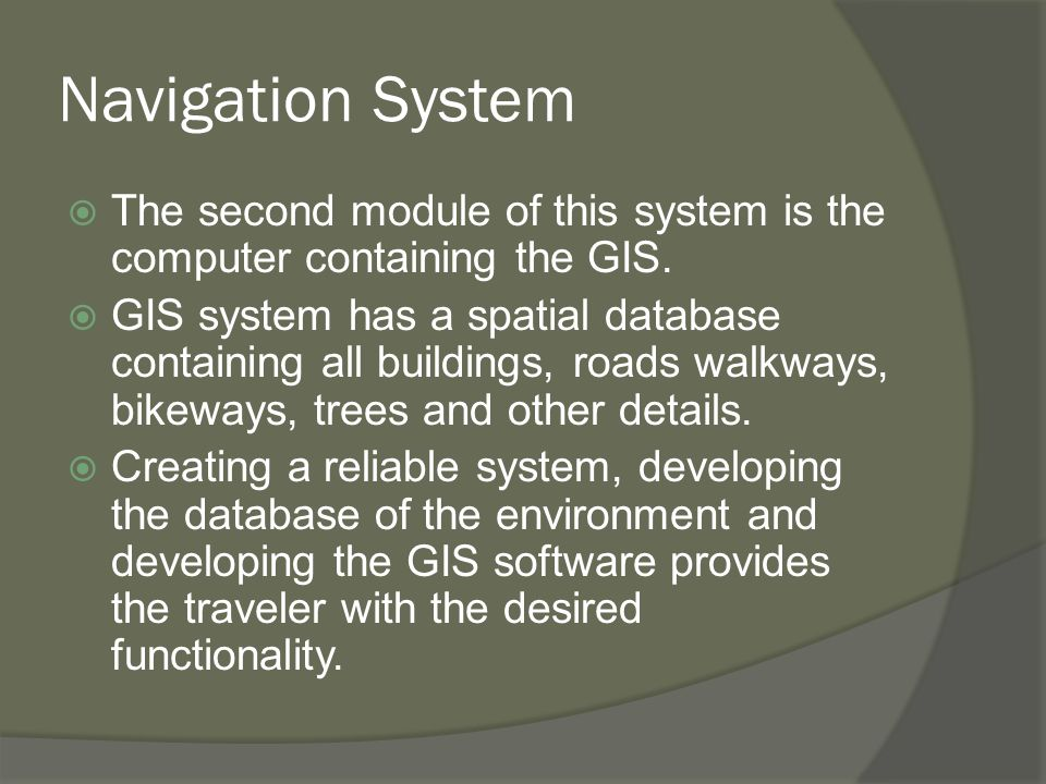 Navigation System  The second module of this system is the computer containing the GIS.  GIS system has a spatial database containing all buildings,