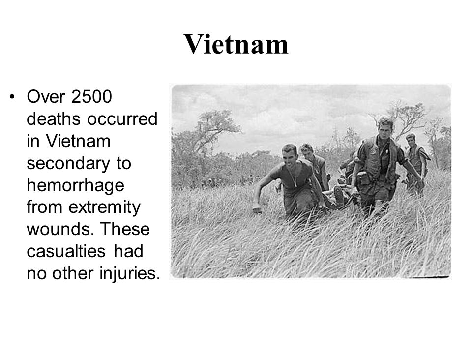 Vietnam Over 2500 deaths occurred in Vietnam secondary to hemorrhage from extremity wounds.