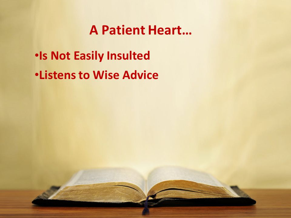 A Patient Heart… Is Not Easily Insulted Listens to Wise Advice