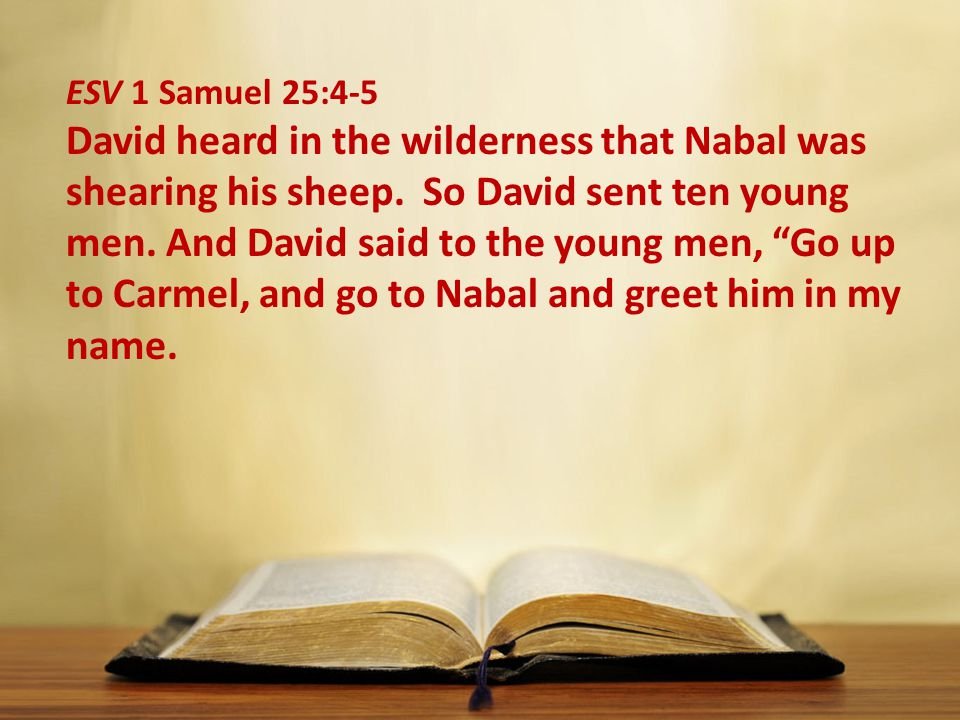 ESV 1 Samuel 25:4-5 David heard in the wilderness that Nabal was shearing his sheep.
