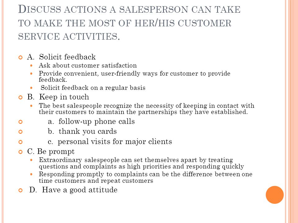 D ISCUSS ACTIONS A SALESPERSON CAN TAKE TO MAKE THE MOST OF HER / HIS CUSTOMER SERVICE ACTIVITIES.