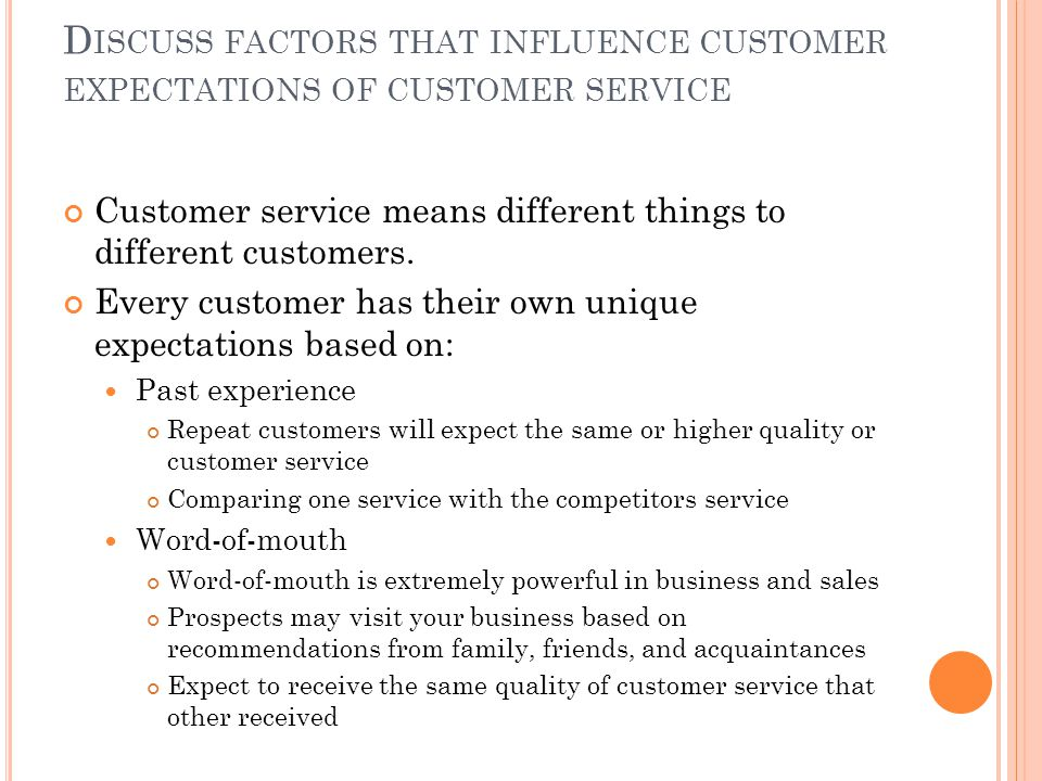 D ISCUSS FACTORS THAT INFLUENCE CUSTOMER EXPECTATIONS OF CUSTOMER SERVICE Customer service means different things to different customers.
