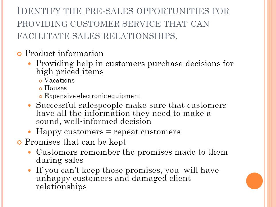 I DENTIFY THE PRE - SALES OPPORTUNITIES FOR PROVIDING CUSTOMER SERVICE THAT CAN FACILITATE SALES RELATIONSHIPS.