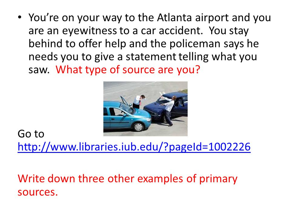 You're on your way to the Atlanta airport and you are an eyewitness to a car accident.
