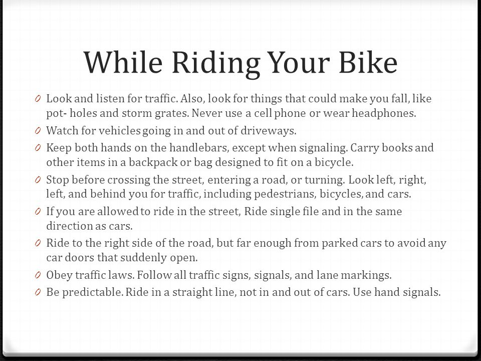 While Riding Your Bike 0 Look and listen for traffic.