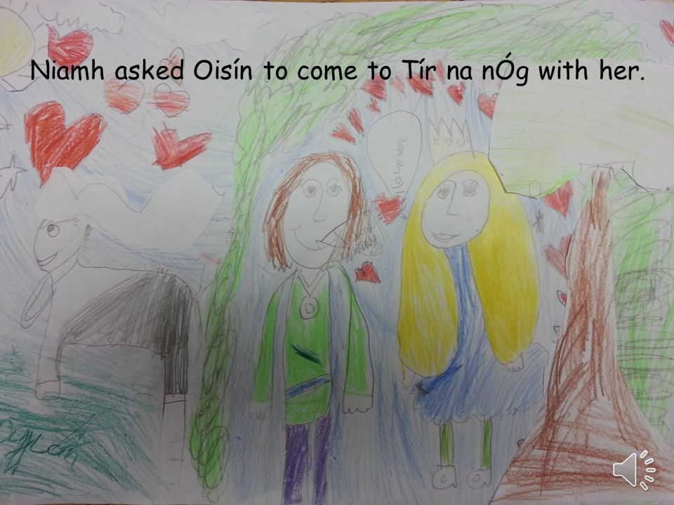Niamh asked Oisín to come to Tír na nÓg with her.