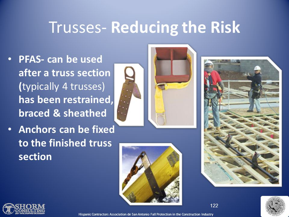 Trusses- Reducing the Risk 121 Ground assemblyAerial Lifts Scaffolds Spreader Bar Ladders Hispanic Contractors Association de San Antonio Fall Protect