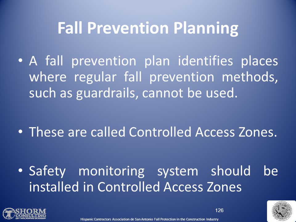 Fall Prevention Planning Fall prevention systems and work practices must be in place before you start work. These must be prepared by a qualified pers