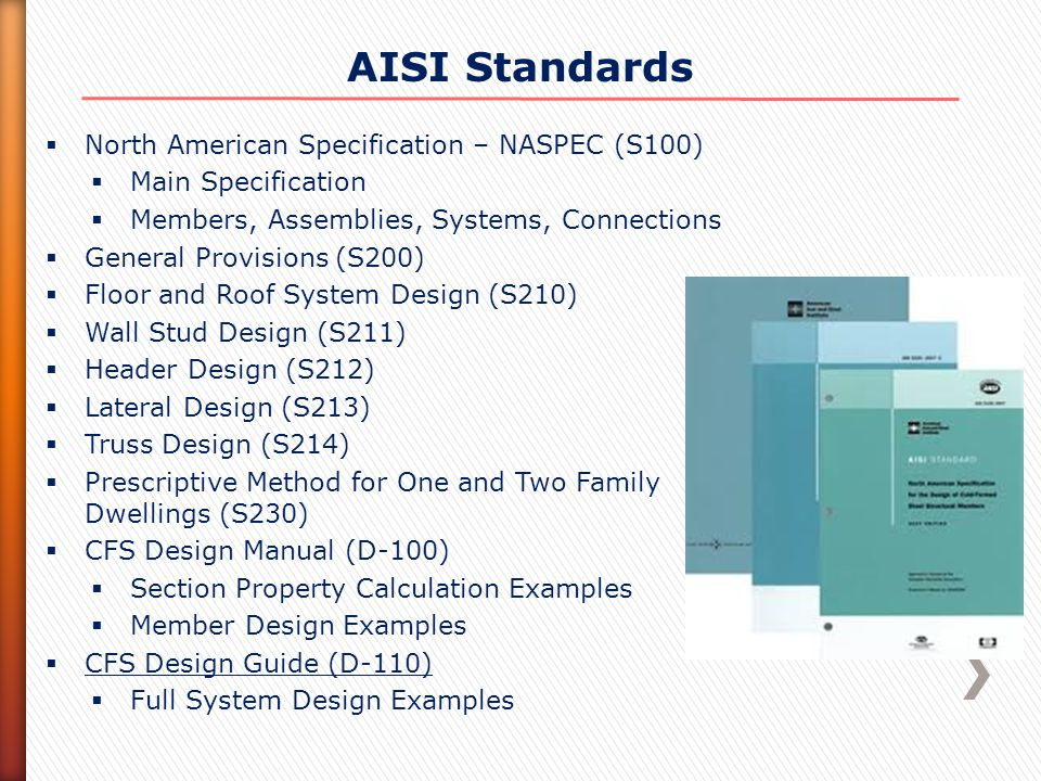 AISI Standards  North American Specification – NASPEC (S100)  Main Specification  Members, Assemblies, Systems, Connections  General Provisions (S