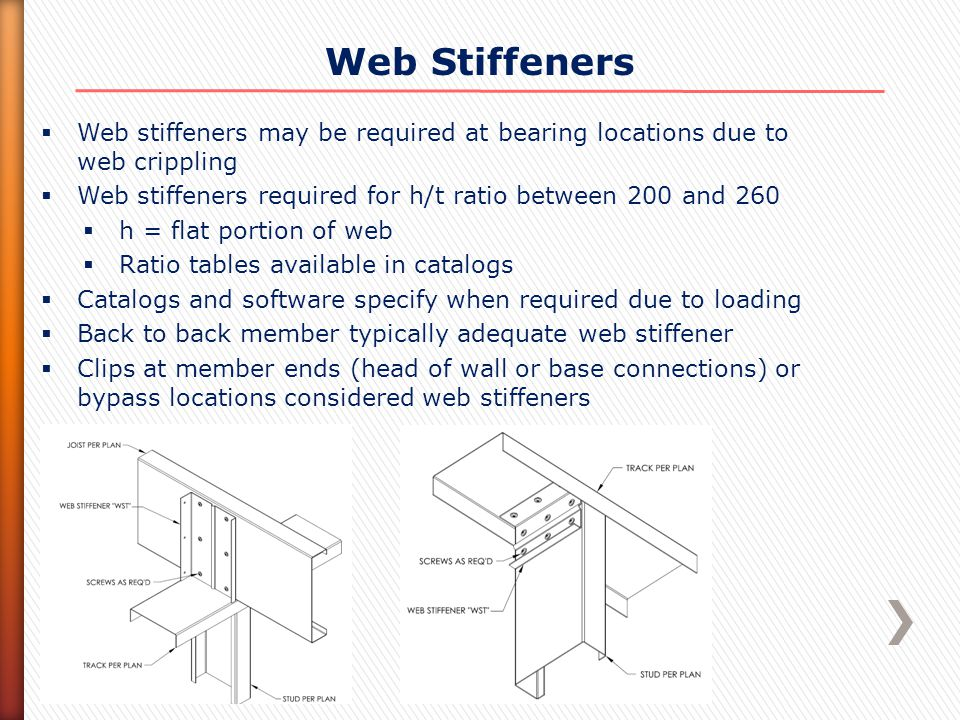Web Stiffeners  Web stiffeners may be required at bearing locations due to web crippling  Web stiffeners required for h/t ratio between 200 and 260