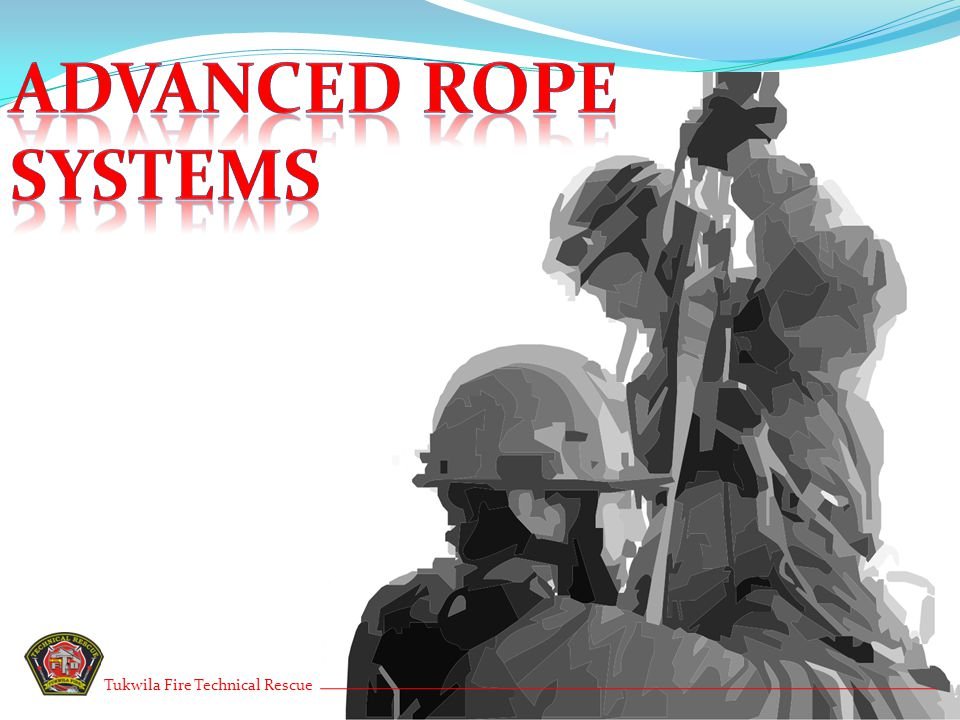 Please Review Tukwila Fire Technical Rescue The following slides are illustrations of the evolutions we will be performing and their associated rigging.