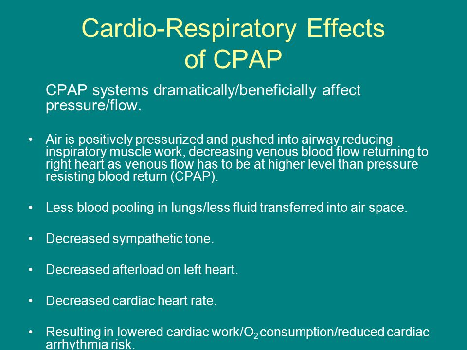 Cardio-Respiratory Effects of CPAP CPAP systems dramatically/beneficially affect pressure/flow.