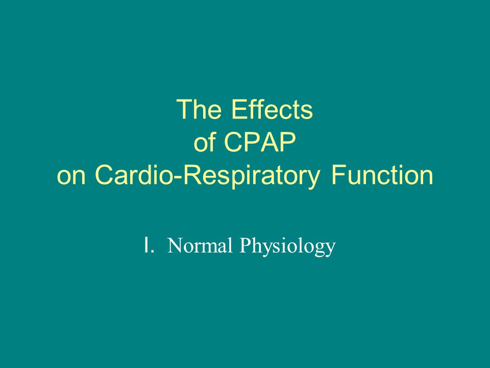 The Effects of CPAP on Cardio-Respiratory Function I. Normal Physiology