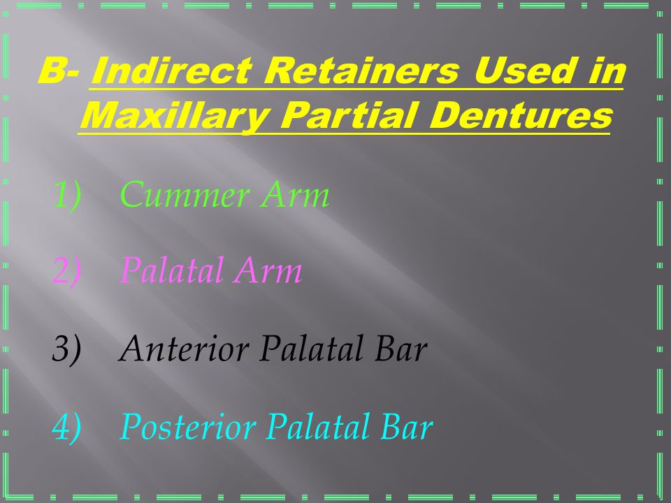 Forms of Ind.Retainers 1-Auxiliary Occlusal or Canine Rests A- R. Used In Mandibular P. D. 2- Principal Occlusal Rest of Modification Area 3- Embrasur