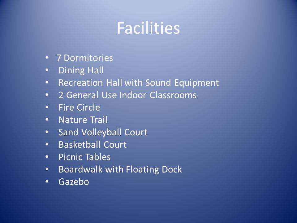 Facilities 7 Dormitories Dining Hall Recreation Hall with Sound Equipment 2 General Use Indoor Classrooms Fire Circle Nature Trail Sand Volleyball Cou