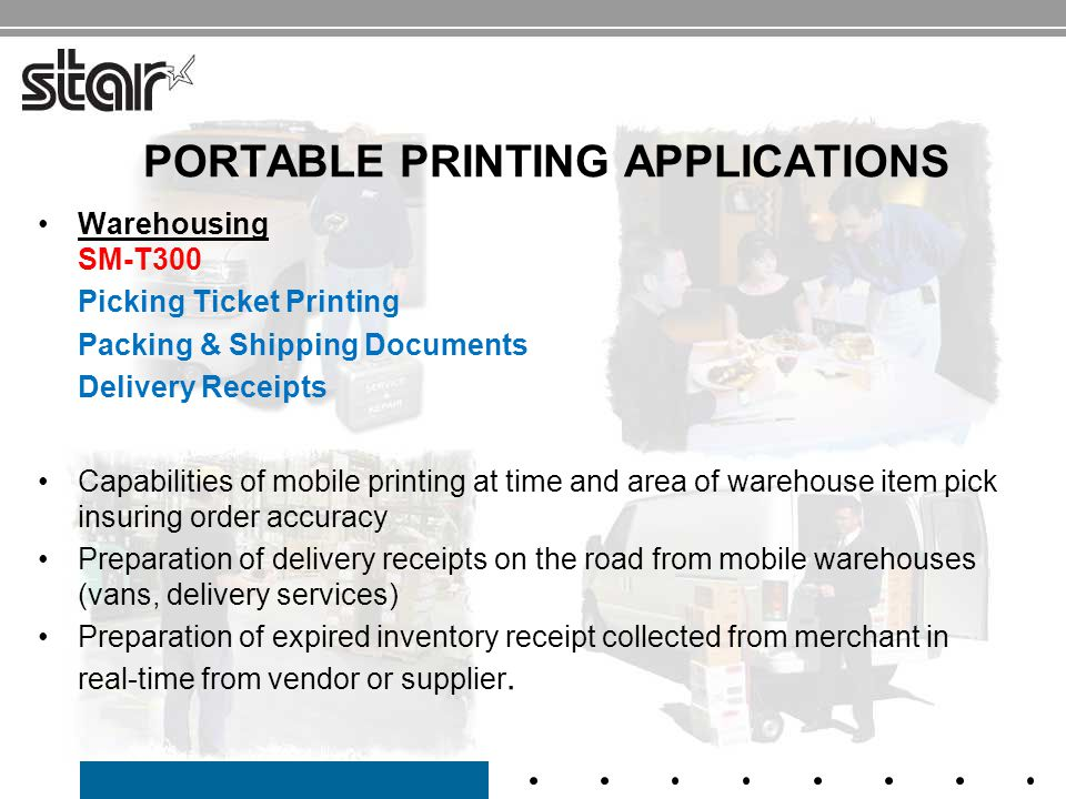 Warehousing SM-T300 Picking Ticket Printing Packing & Shipping Documents Delivery Receipts Capabilities of mobile printing at time and area of warehou