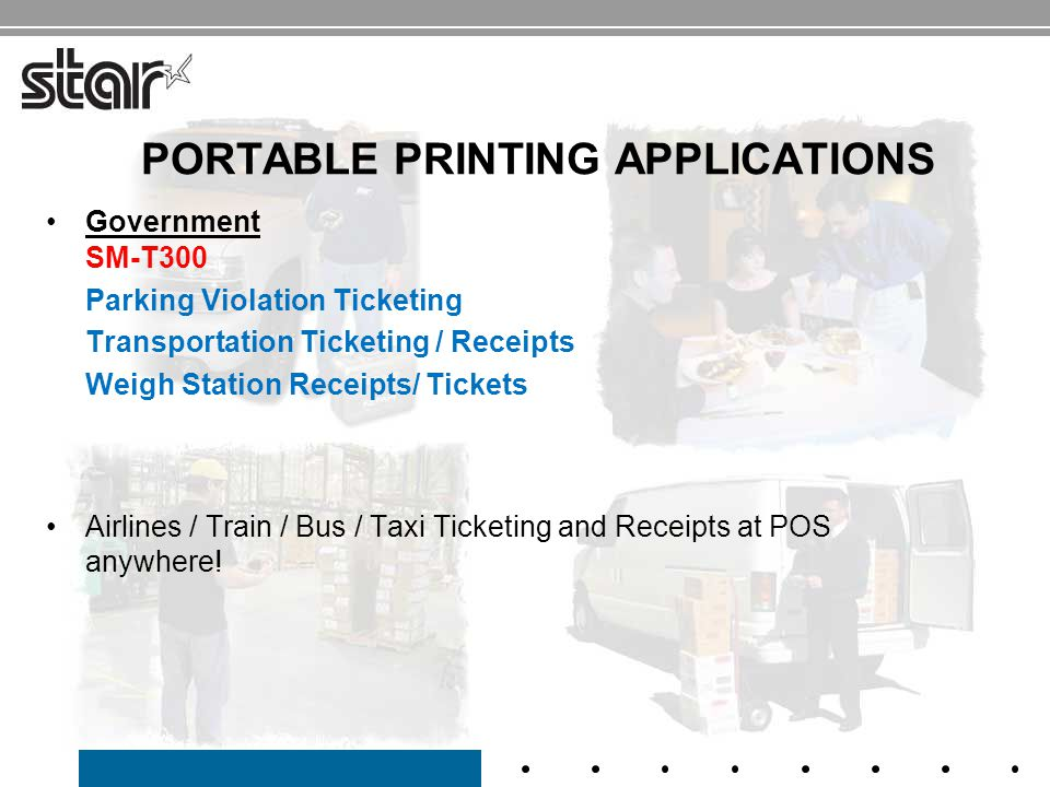 Government SM-T300 Parking Violation Ticketing Transportation Ticketing / Receipts Weigh Station Receipts/ Tickets Airlines / Train / Bus / Taxi Ticketing and Receipts at POS anywhere.