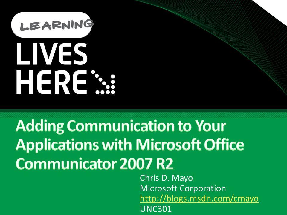 Chris D. Mayo Microsoft Corporation http://blogs.msdn.com/cmayo UNC301