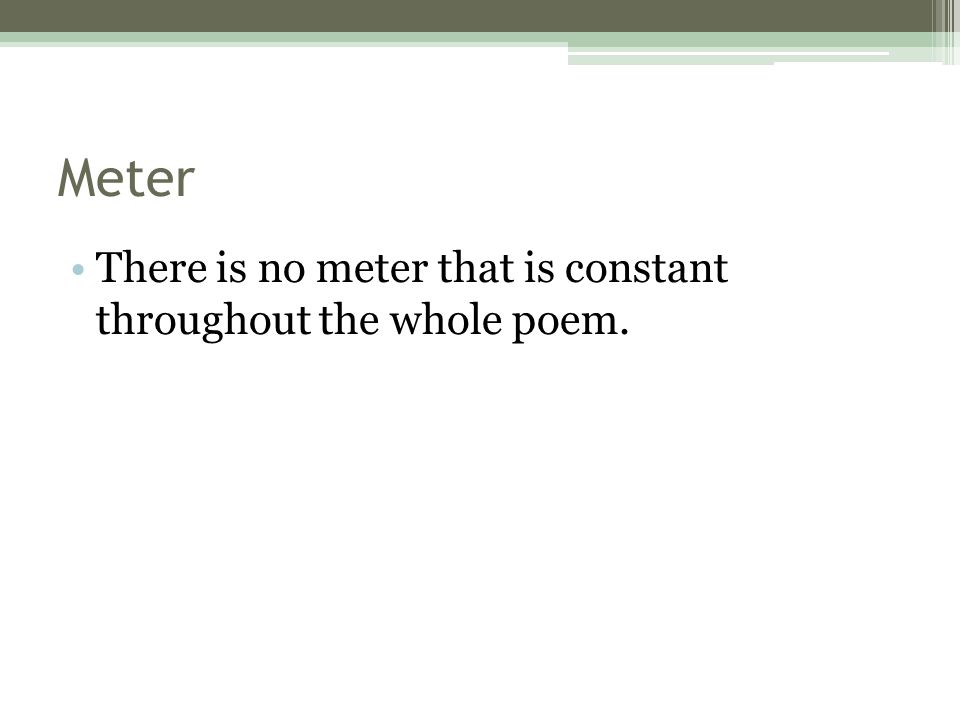 Meter There is no meter that is constant throughout the whole poem.