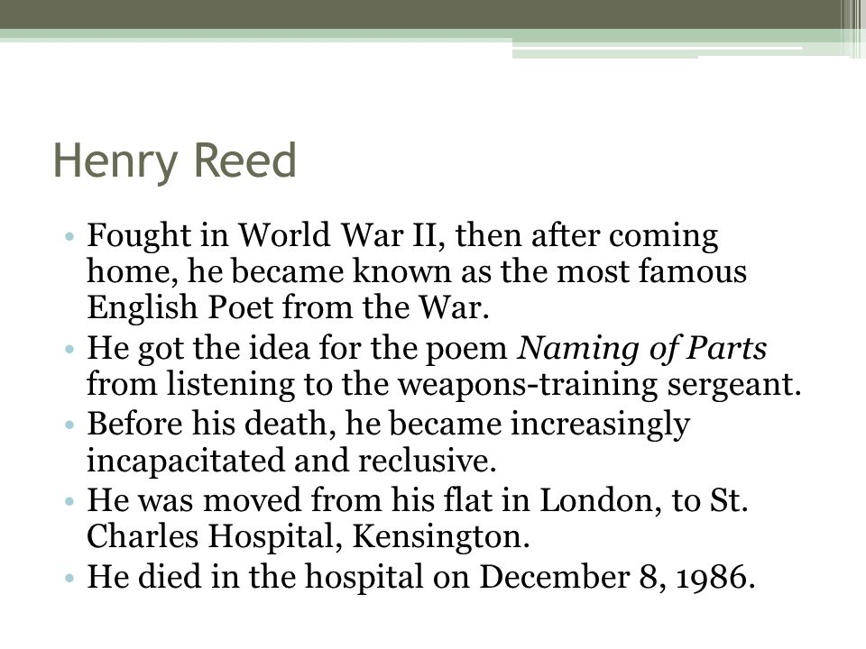 Henry Reed Fought in World War II, then after coming home, he became known as the most famous English Poet from the War.