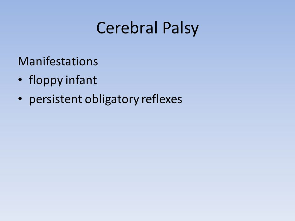 Cerebral Palsy Manifestations floppy infant persistent obligatory reflexes