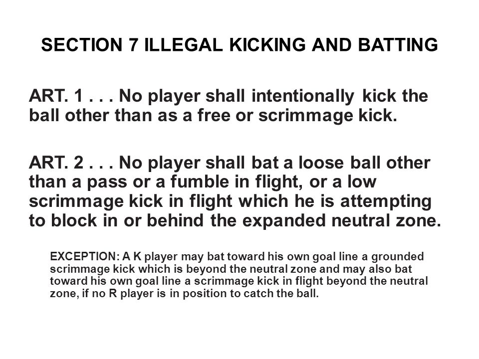 SECTION 7 ILLEGAL KICKING AND BATTING ART. 1...