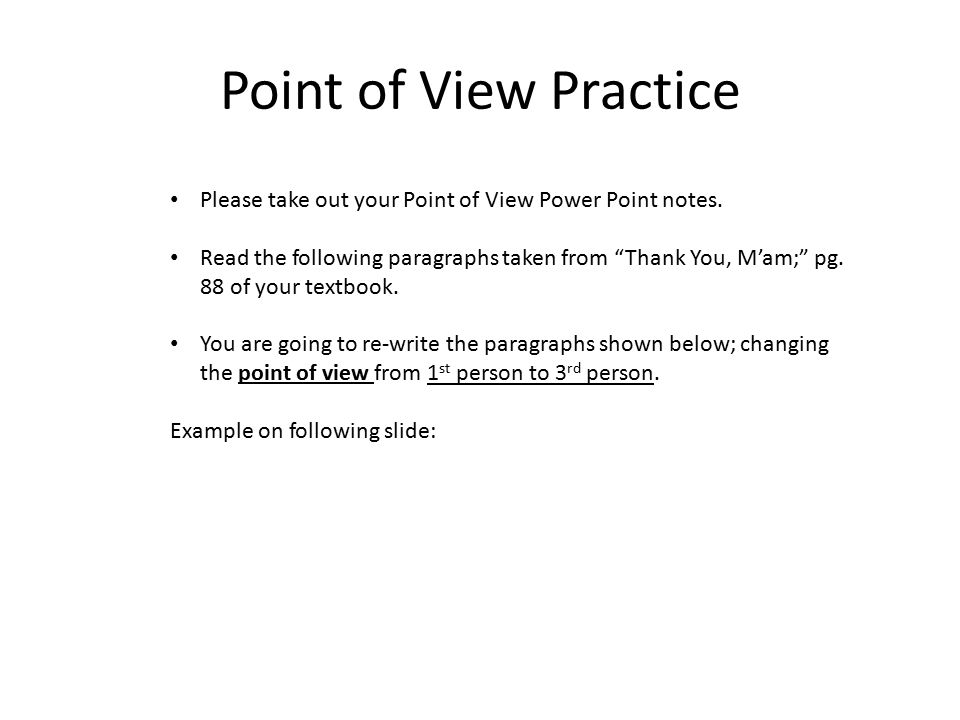 Point of View Practice Please take out your Point of View Power Point notes.