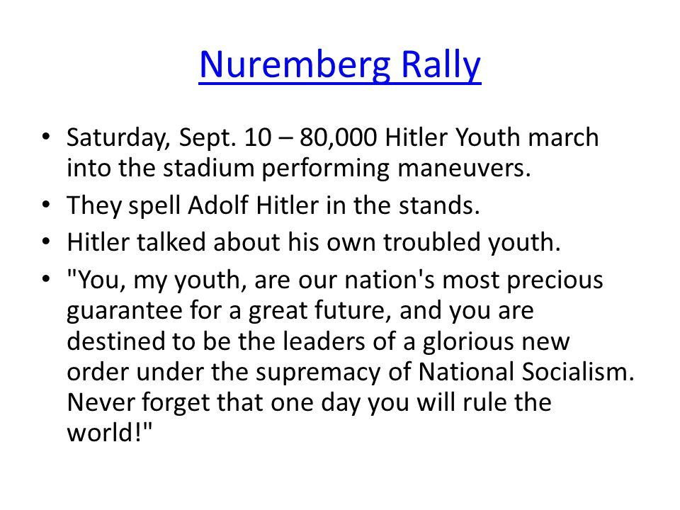 Nuremberg Rally Saturday, Sept. 10 – 80,000 Hitler Youth march into the stadium performing maneuvers. They spell Adolf Hitler in the stands. Hitler ta