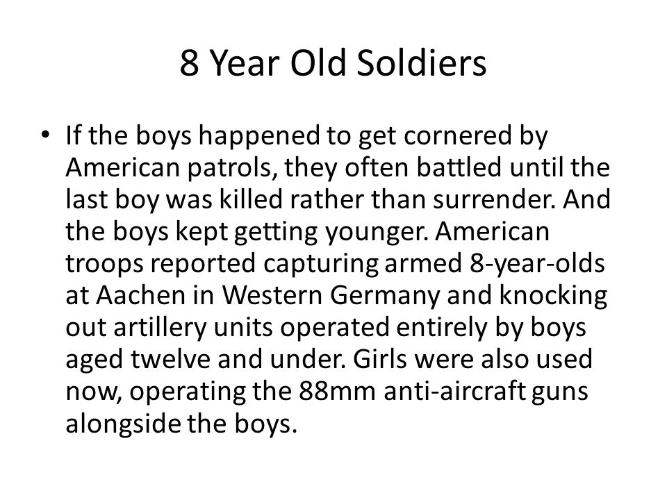 8 Year Old Soldiers If the boys happened to get cornered by American patrols, they often battled until the last boy was killed rather than surrender.