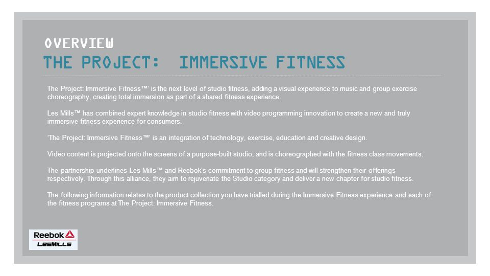 THE PROJECT: IMMERSIVE FITNESS The Project: Immersive Fitness™' is the next level of studio fitness, adding a visual experience to music and group exercise choreography, creating total immersion as part of a shared fitness experience.