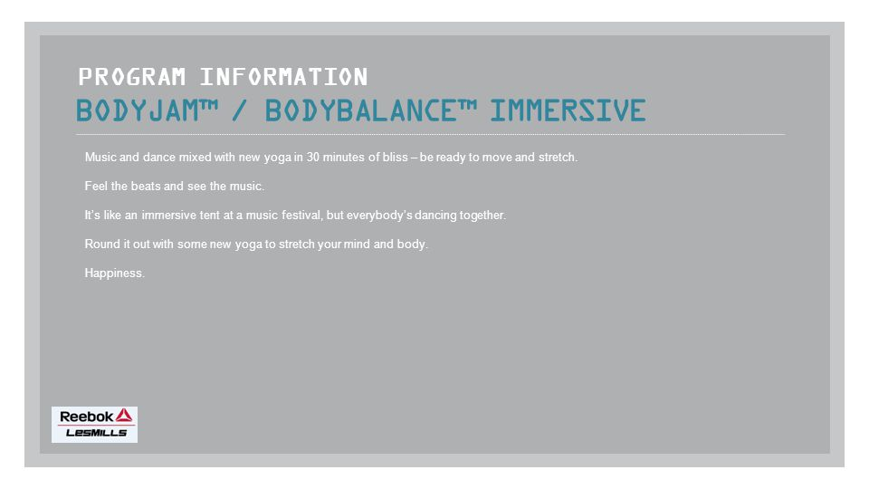 BODYJAM™ / BODYBALANCE™ IMMERSIVE Music and dance mixed with new yoga in 30 minutes of bliss – be ready to move and stretch.