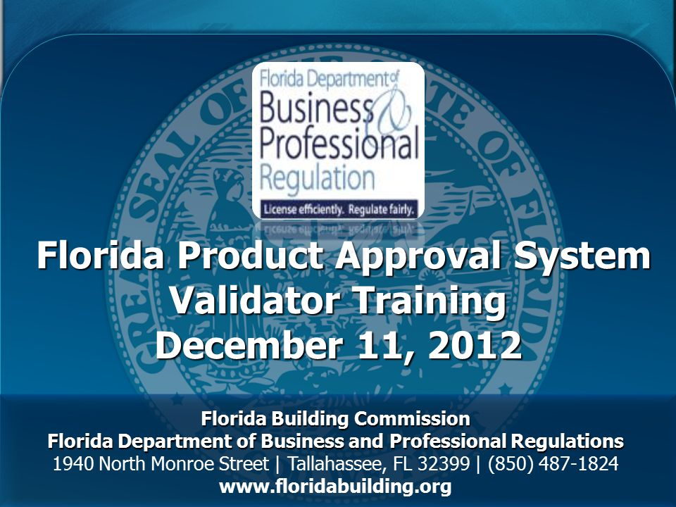 Florida Product Approval System DEPARTMENT OF BUSINESS & PROFESSIONAL REGULATIONS MO MADANI Senior Technical Manager Senior Technical Manager JOE BIGELOW Codes & Standards