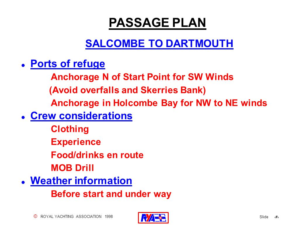 © ROYAL YACHTING ASSOCIATION 1998 Slide 104 ! Ports of refuge Anchorage N of Start Point for SW Winds (Avoid overfalls and Skerries Bank) Anchorage in