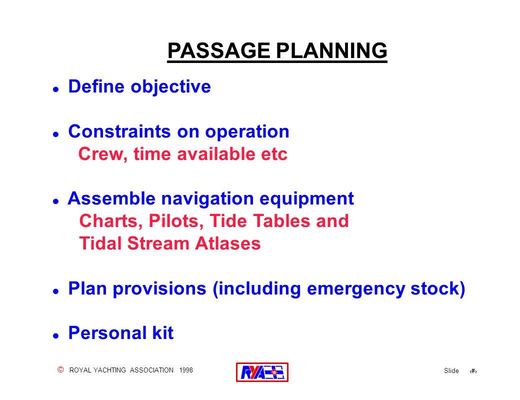 © ROYAL YACHTING ASSOCIATION 1998 Slide 98 PASSAGE PLANNING .