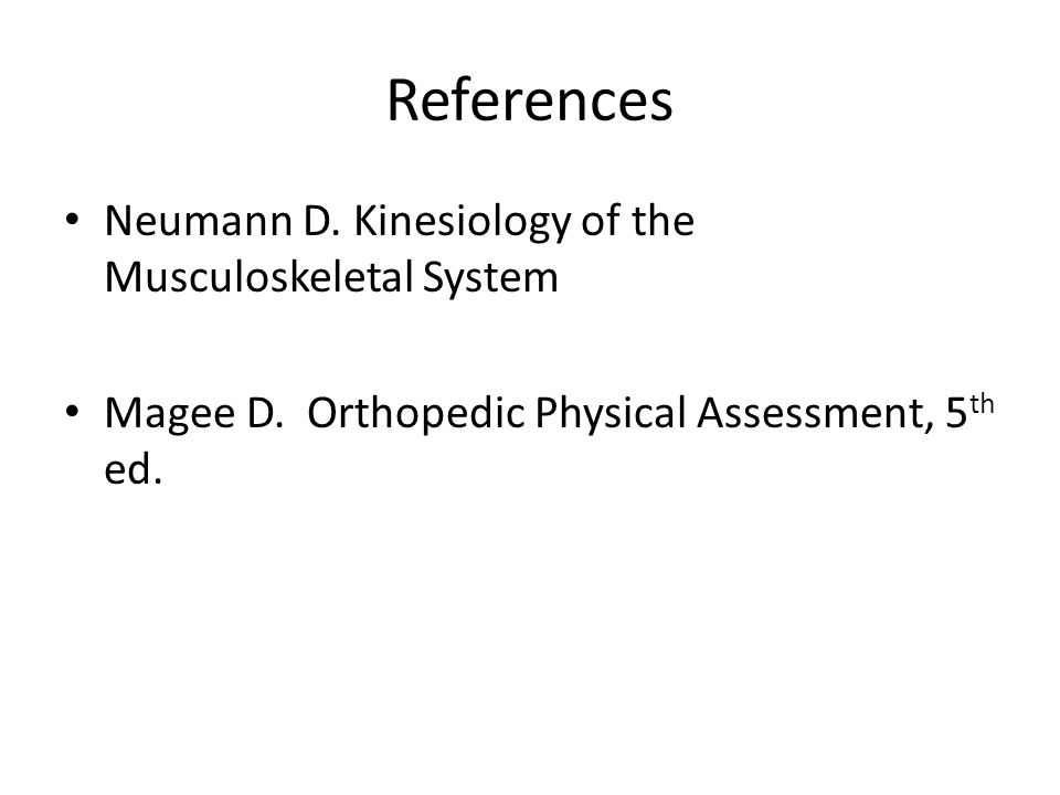 References Neumann D.Kinesiology of the Musculoskeletal System Magee D.